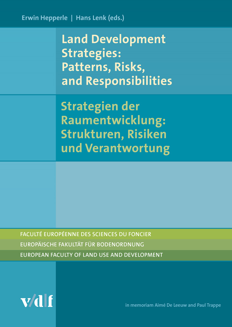 Land Development Strategies: Patterns, Risks, and Responsibilities / Strategien der Raumentwicklung: Strukturen, Risiken und Verantwortung