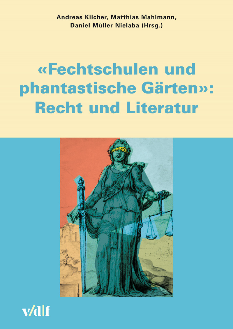"""""""Fechtschulen und phantastische Gärten"""": Recht und Literatur"""