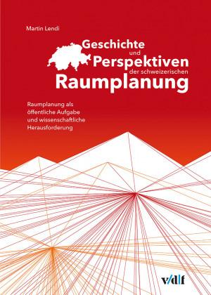 Geschichte und Perspektiven der schweizerischen Raumplanung