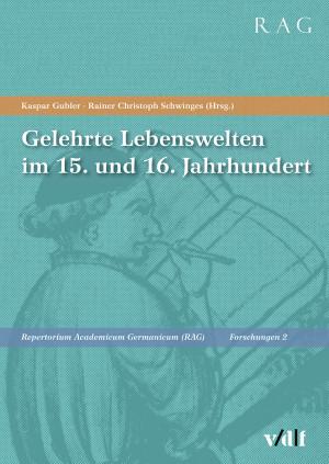 Gelehrte Lebenswelten im 15. und 16. Jahrhundert